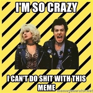 crazyParents - I'm so crazy i can't do shit with this meme