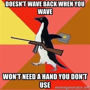 Socially Fed Up Penguin - doesn't wave back when you wave won't need a hand you don't use