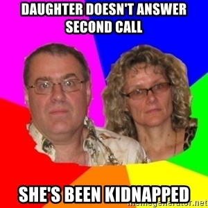 Paranoid Parents - DAUGHTER DOESN'T ANSWER SECOND CALL SHE'S BEEN KIDNAPPED