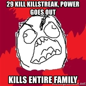 Rage FU - 29 kill killstreak, power goes out kills entire family