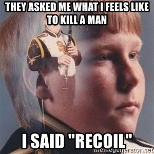 "PTSD Clarinet Boy - They asked me what i feels like to kill a man I said ""recoil"""