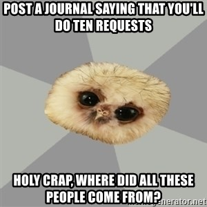 deviantArt Owl - Post a journal saying that you'll do ten requests holy crap, where did all these people come from?