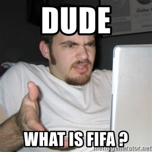 Wtf Shz - DUDE what is fifa ?