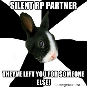 Roleplaying Rabbit - silent rp partner theyve left you for someone else!