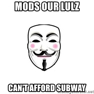 Anon - mods our lulz can't afford subway