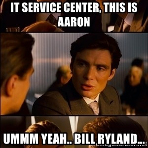 Inception Hd Test - It service center, this is aaron ummm yeah.. bill ryland...