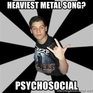 Metal Boy From Hell - Heaviest metal song? Psychosocial