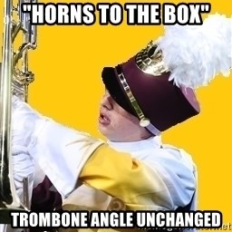 "Baffled Band Guy - ""Horns to the box"" trombone angle unchanged"