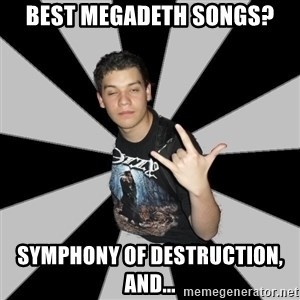 Metal Boy From Hell - best megadeth songs? Symphony of destruction, and...