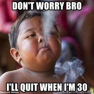 Smoking Baby - Don't worry Bro I'll quit when I'm 30