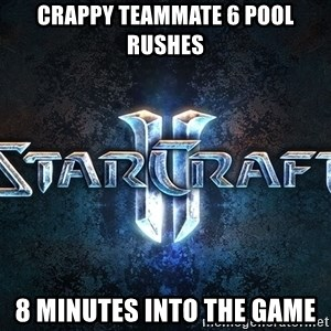 Wtf starcraft - crappy teammate 6 pool rushes 8 minutes into the game