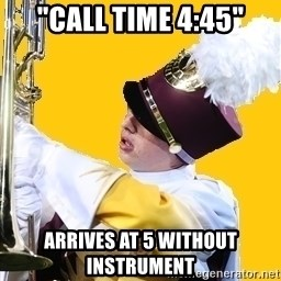 "Baffled Band Guy - ""CALL TIME 4:45"" Arrives at 5 without instrument"