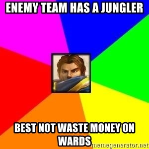 League of Legends Guy - Enemy team hAS A JUNGLER BEST NOT WASTE MONEY ON WARDS