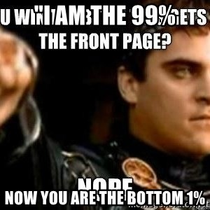 """Downvoting Roman - """"I am the 99% Now you are the bottom 1%"""
