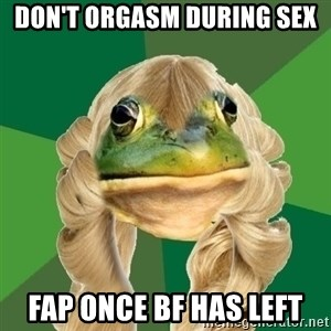 Fouler Bachelorette Frog - don't orgasm during sex fap once bf has left
