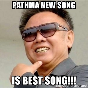 Kim Jong Il - PATHMA NEW SONG IS BEST SONG!!!