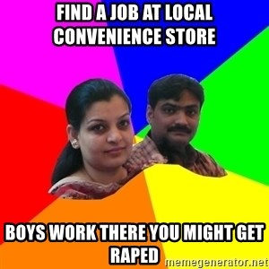 South Asian Parents - FIND A JOB AT LOCAL CONVENIENCE STORE BOYS WORK THERE YOU MIGHT GET RAPED