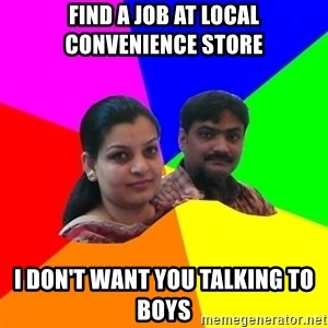 South Asian Parents - FIND A JOB AT LOCAL CONVENIENCE STORE I DON'T WANT YOU TALKING TO BOYS