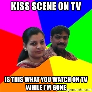 South Asian Parents - kiss scene on tv is this what you watch on tv while i'm gone