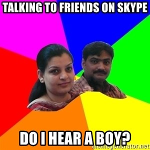 South Asian Parents - talking to friends on skype do i hear a boy?