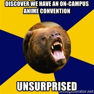 Berkeley Student Bear - discover we have an on-campus anime convention unsurprised