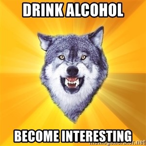 Courage Wolf - DRINK ALCOHOL BECOME INTERESTING