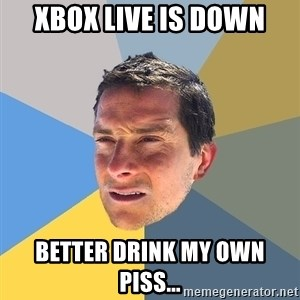 Bear Grylls - Xbox Live is down Better drink my own piss...