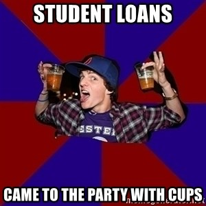 Sunny Student - student loans came to the party with cups