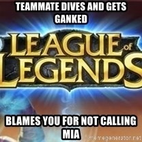 League of legends - teammate dives and gets ganked blames you for not calling mia