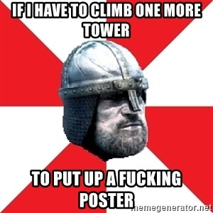 Assassin's Creed Guard Meme - If I have to climb one more toWEr to put up a fucking poster
