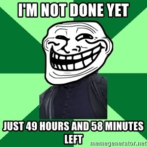 Trollface professor - I'm not done yet just 49 hours and 58 minutes left