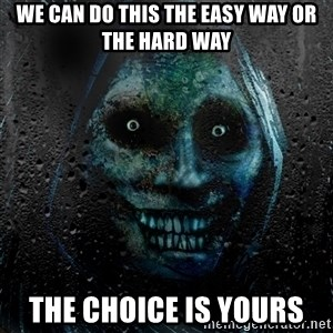 NEVER ALONE  - WE CAN DO THIS THE EASY WAY OR THE HARD WAY THE chOICE IS YOURS