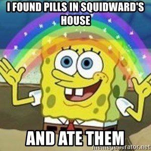 Spongebob - i found pills in squidward's house and ate them