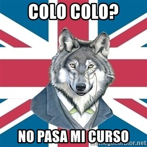 Sir Courage Wolf Esquire - colo colo? no pasa mi curso