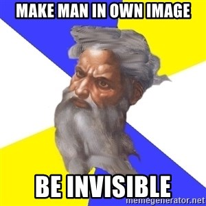 God - make man in own image be invisible