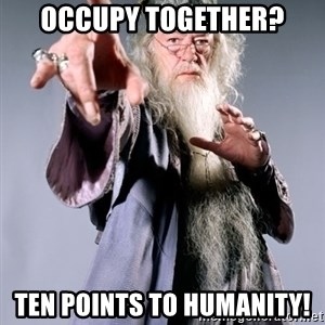 Pissed Off Dumbledore - Occupy together? Ten points to humanity!