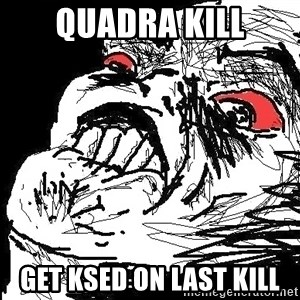 Ffffuuuu - QUADRA KILL Get KSED ON LAST KILL