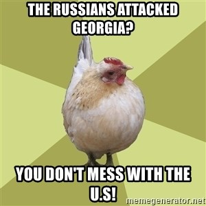 Uneducatedchicken - the russians attacked georgia? you don't mess with the u.s!