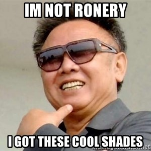 Kim Jong Il - iM NOT RONERY I GOT THESE COOL SHADES
