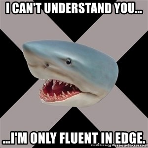Straight Edge Shark - I can't understand you... ...I'm only fluent in edge.