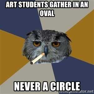 Art Student Owl - ART STUDENTS GATHER IN AN OVAL NEVER A CIRCLE