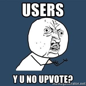Y U No - USERS Y U NO UPVOTE?