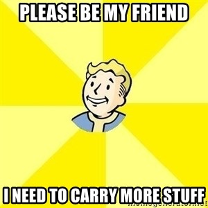 Fallout 3 - please be my friend I need to carry more stuff