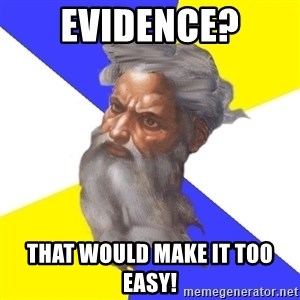Advice God - EVIDENCE? That would make it too easy!