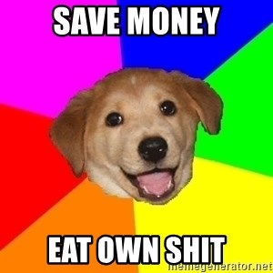 Advice Dog - Save money eat own shit