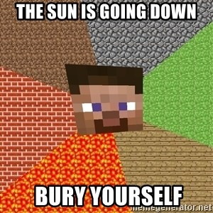 Minecraft Guy - The Sun is going down  bury yourself