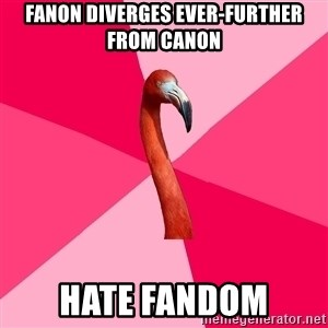 Fanfic Flamingo - fanon diverges ever-further from canon hate fandom