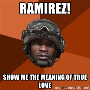 Sgt. Foley - ramirez! show me the meaning of true love