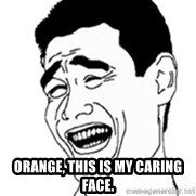 No Lei Un Carajo - Orange, this is my caring face.