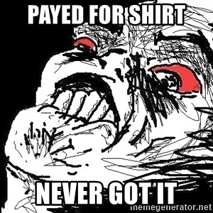Ffffuuuu - Payed for shirt  never got it